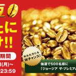 ジョージア 純金豆あなたに山分けキャンペーン【毎日当たる!】